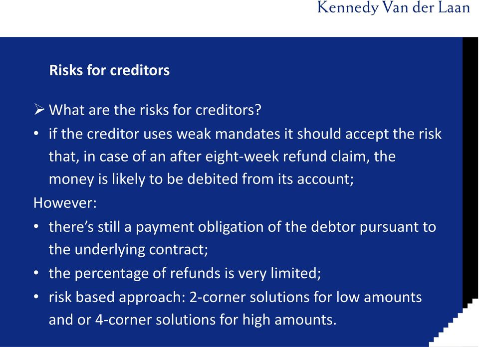 the money is likely to be debited from its account; However: there s still a payment obligation of the debtor