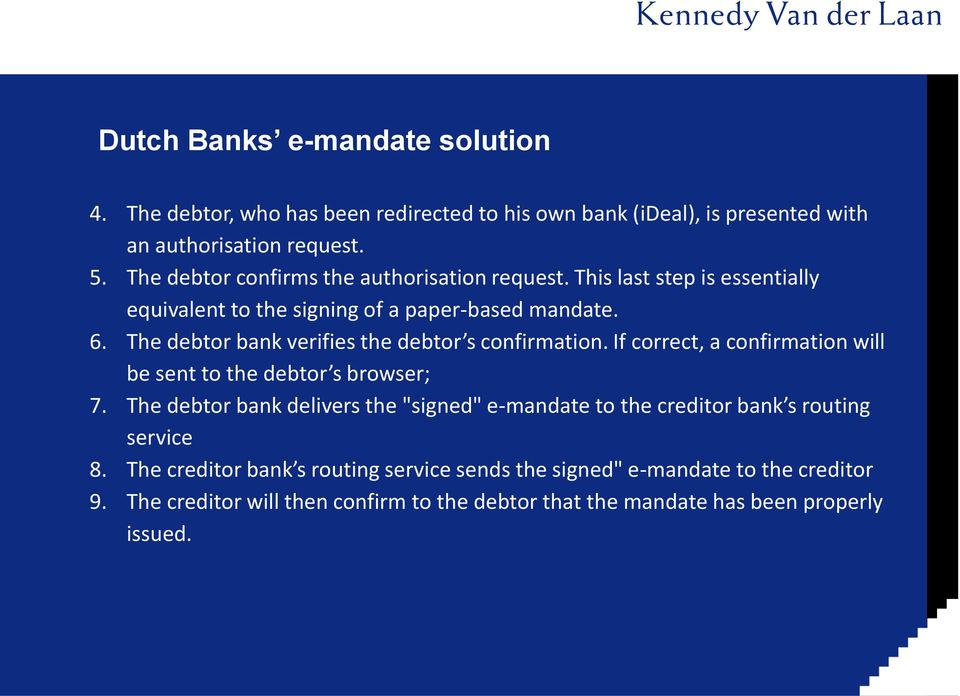 The debtor bank verifies the debtor s confirmation. If correct, a confirmation will be sent to the debtor s browser; 7.
