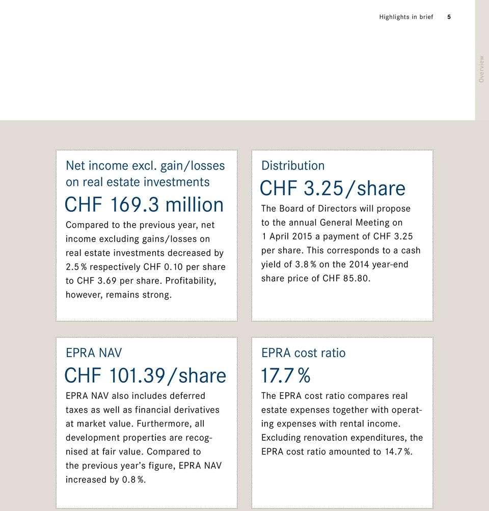 Profitability, however, remains strong. Distribution CHF 3.25/share The Board of Directors will propose to the annual General Meeting on 1 April 2015 a payment of CHF 3.25 per share.