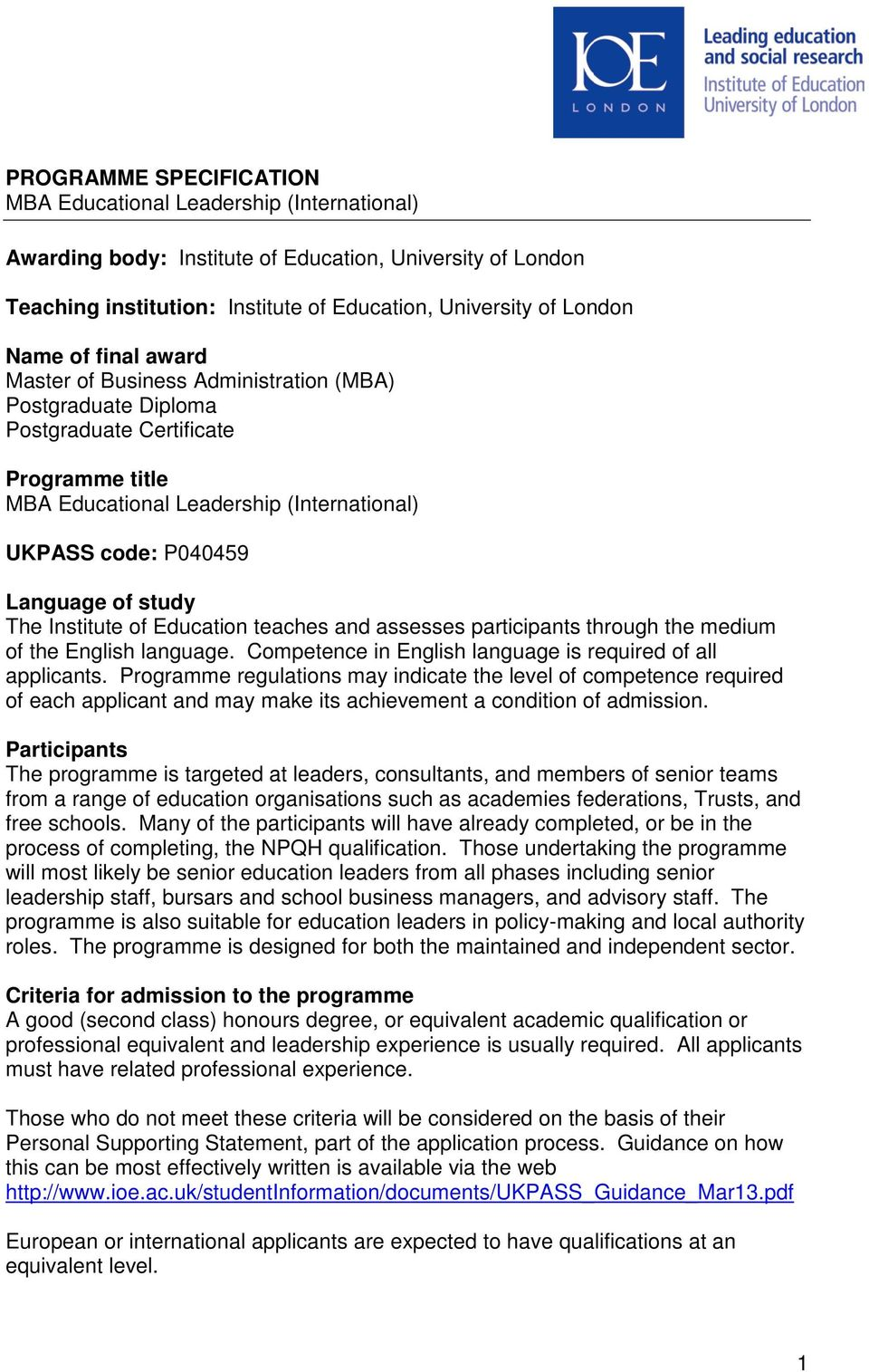 The Institute of Education teaches and assesses participants through the medium of the English language. Competence in English language is required of all applicants.