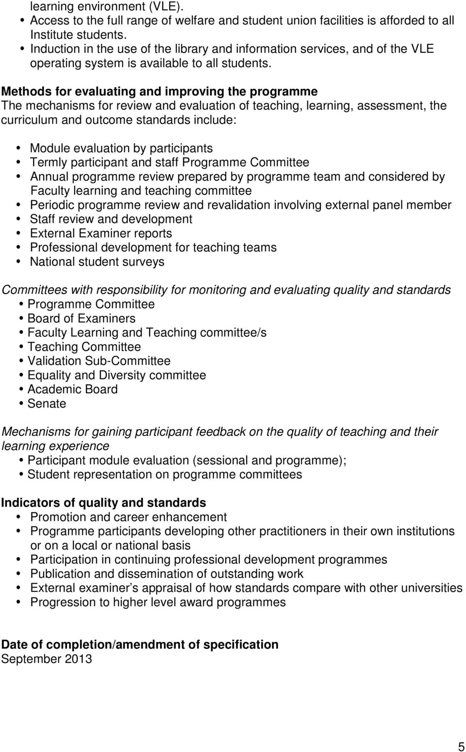 Methods for evaluating and improving the programme The mechanisms for review and evaluation of teaching, learning, assessment, the curriculum and outcome standards include: Module evaluation by