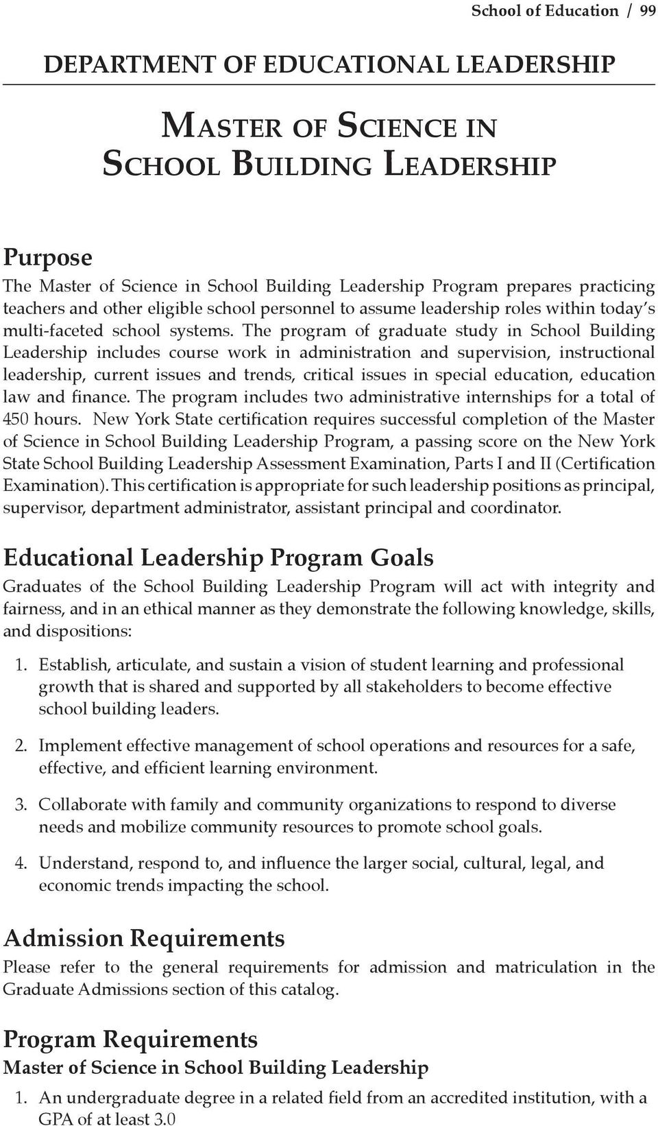The program of graduate study in School Building Leadership includes course work in administration and supervision, instructional leadership, current issues and trends, critical issues in special