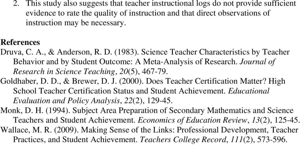 Journal of Research in Science Teaching, 20(5), 467-79. Goldhaber, D. D., & Brewer, D. J. (2000). Does Teacher Certification Matter? High School Teacher Certification Status and Student Achievement.