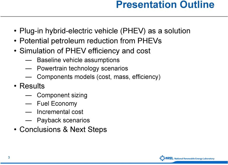 assumptions Powertrain technology scenarios Components models (cost, mass, efficiency)