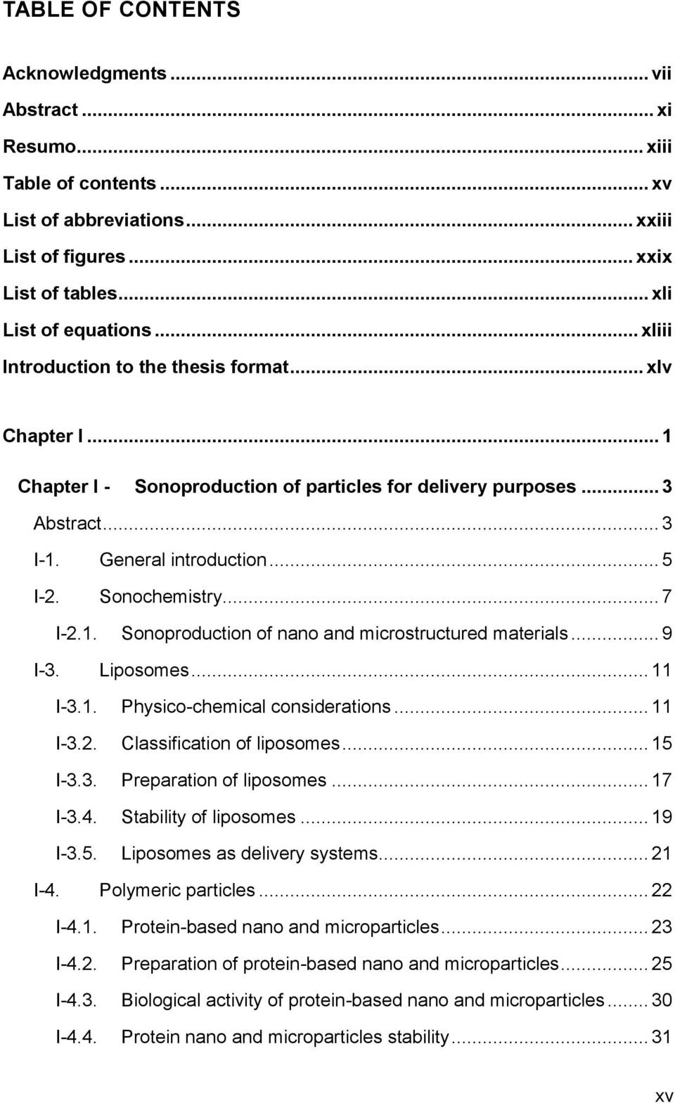 .. 7 I-2.1. Sonoproduction of nano and microstructured materials... 9 I-3. Liposomes... 11 I-3.1. Physico-chemical considerations... 11 I-3.2. Classification of liposomes... 15 I-3.3. Preparation of liposomes.