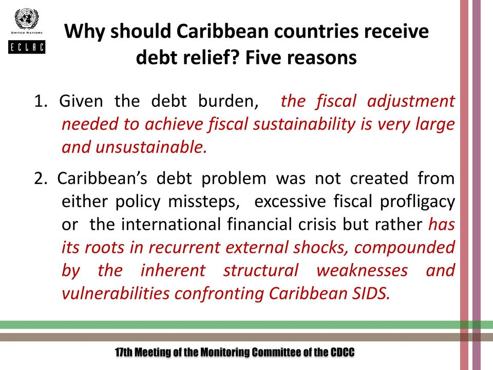 2. Caribbean s debt problem was not created from either policy missteps, excessive fiscal profligacy or the