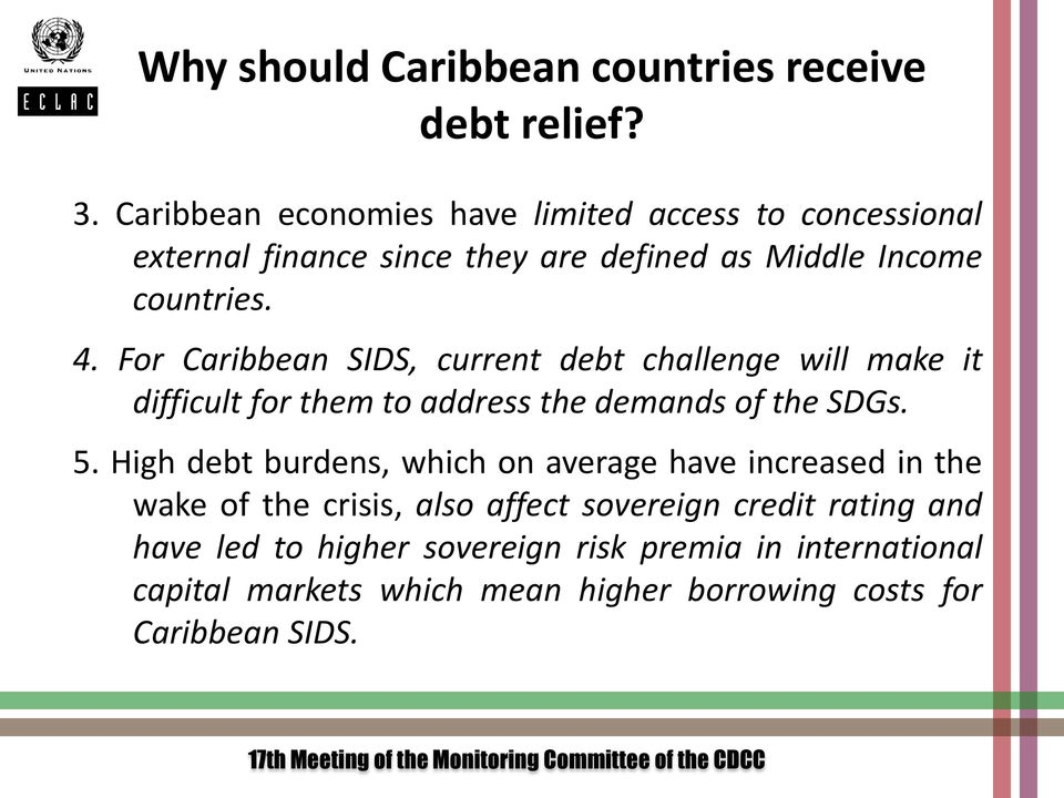 For Caribbean SIDS, current debt challenge will make it difficult for them to address the demands of the SDGs. 5.