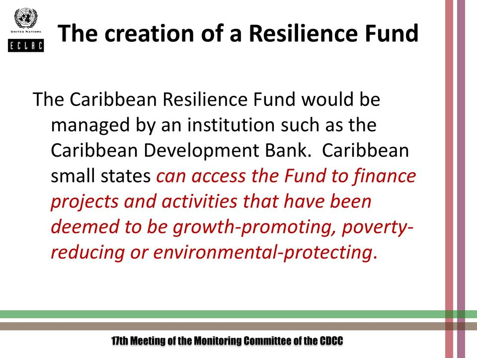 Caribbean small states can access the Fund to finance projects and