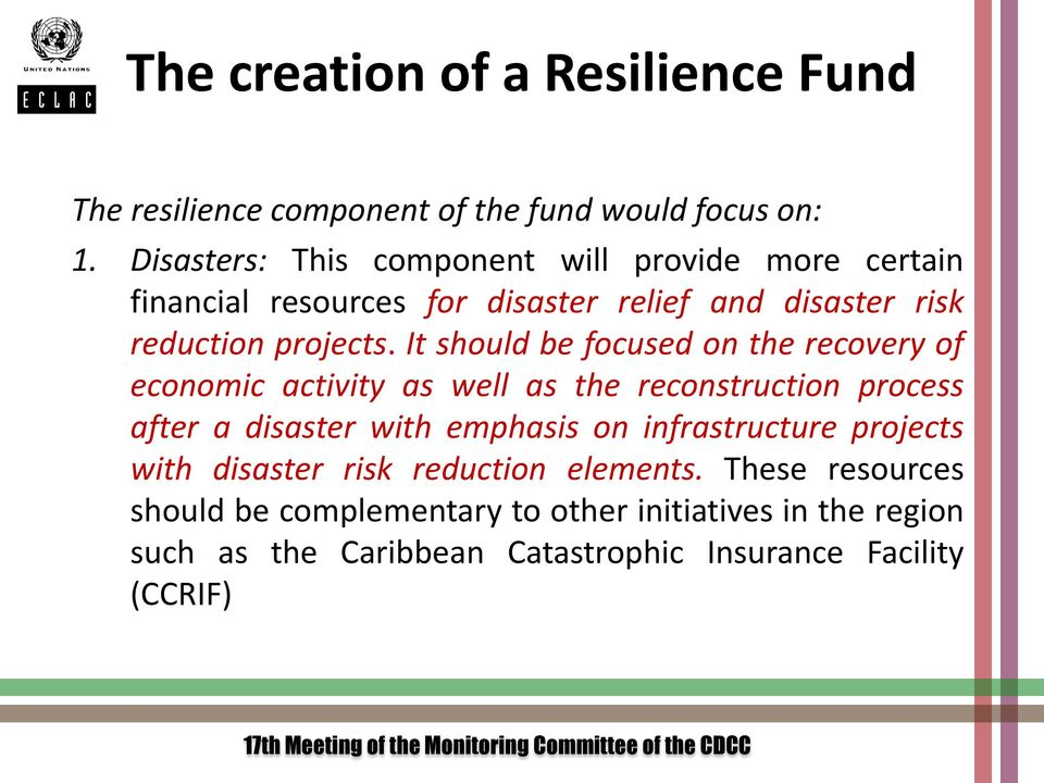 It should be focused on the recovery of economic activity as well as the reconstruction process after a disaster with emphasis on