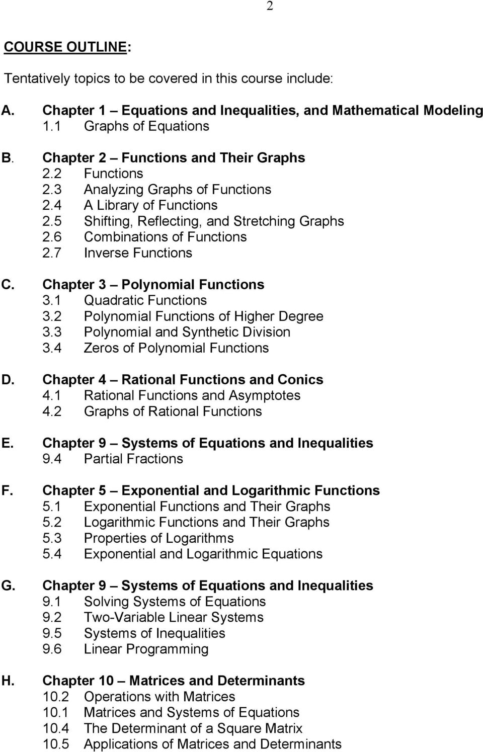 7 Inverse Functions C. Chapter 3 Polynomial Functions 3.1 Quadratic Functions 3.2 Polynomial Functions of Higher Degree 3.3 Polynomial and Synthetic Division 3.4 Zeros of Polynomial Functions D.