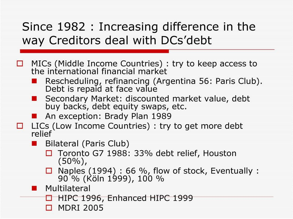 Debt is repaid at face value Secondary Market: discounted market value, debt buy backs, debt equity swaps, etc.
