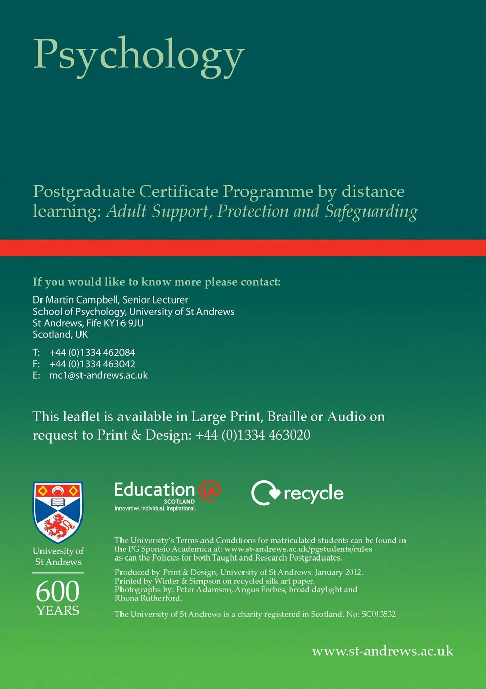uk This leaflet is available in Large Print, Braille or Audio on request to Print & Design: +44 (0)1334 463020 The University s Terms and Conditions for matriculated students can be found in the PG