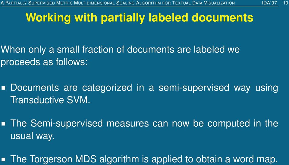 as follows: Documents are categorized in a semi-supervised way using Transductive SVM.