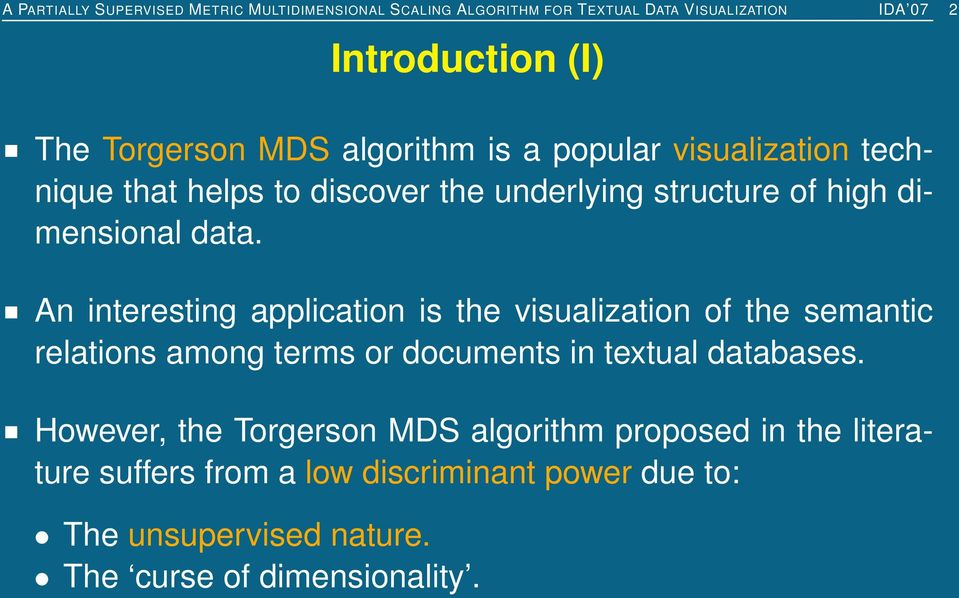 An interesting application is the visualization of the semantic relations among terms or documents in textual databases.