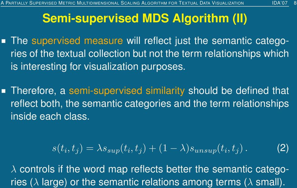 Therefore, a semi-supervised similarity should be defined that reflect both, the semantic categories and the term relationships inside each class.