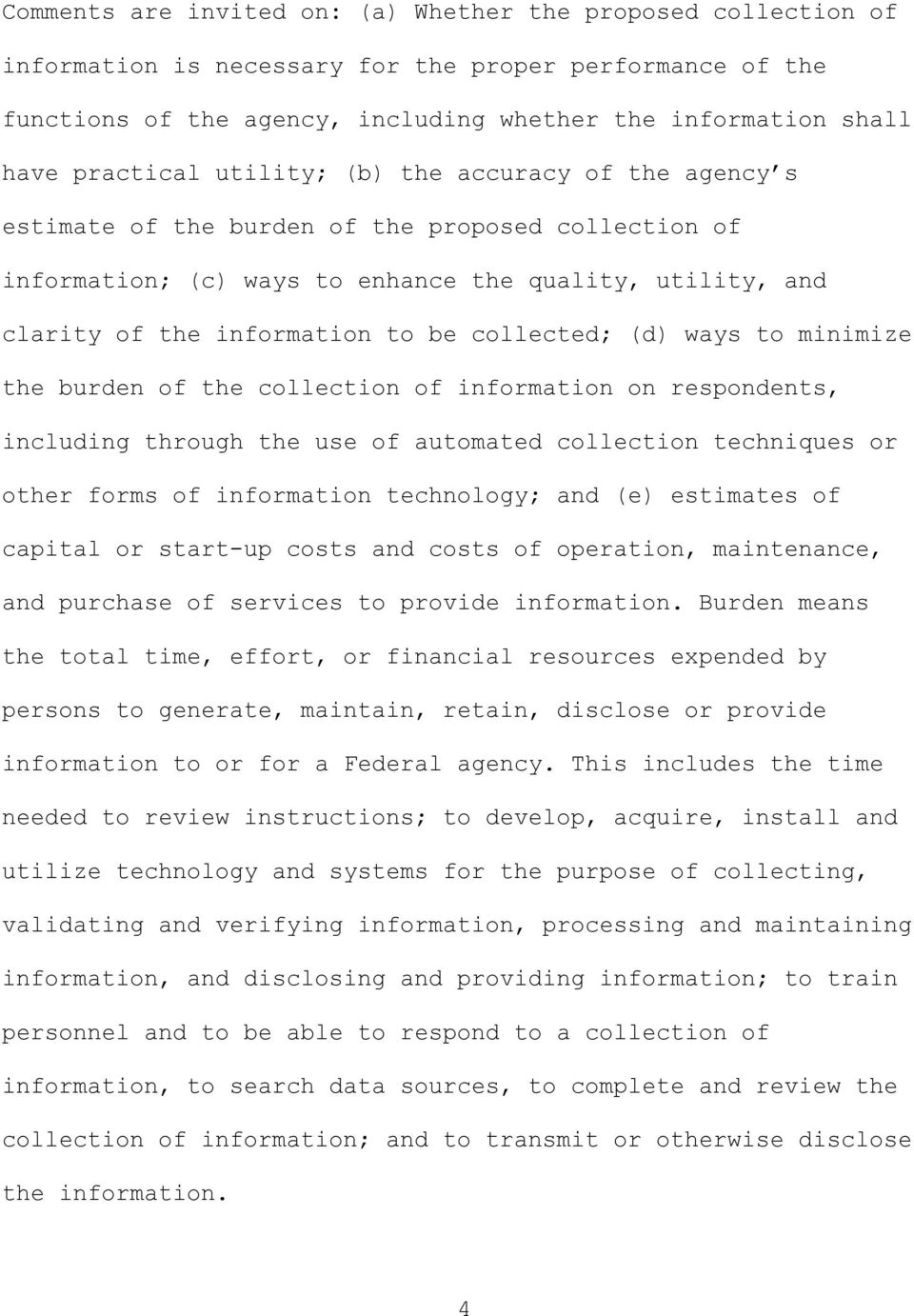 collected; (d) ways to minimize the burden of the collection of information on respondents, including through the use of automated collection techniques or other forms of information technology; and