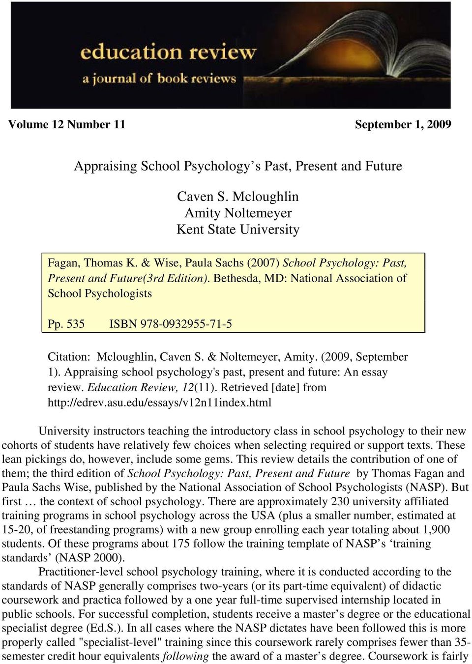 535 ISBN 978-0932955-71-5 Citation: Mcloughlin, Caven S. & Noltemeyer, Amity. (2009, September 1). Appraising school psychology's past, present and future: An essay review. Education Review, 12(11).