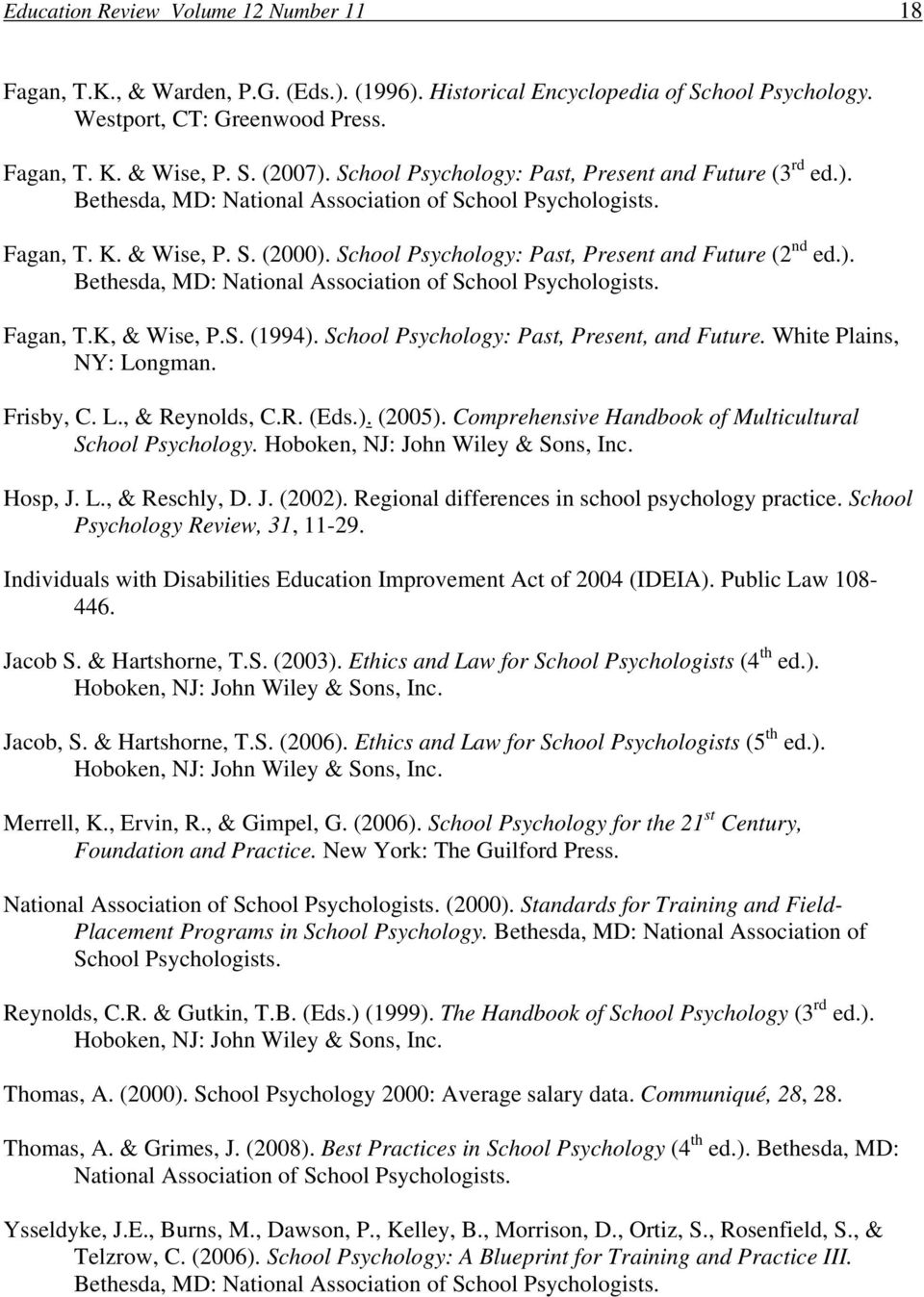 School Psychology: Past, Present and Future (2 nd ed.). Bethesda, MD: National Association of School Psychologists. Fagan, T.K, & Wise, P.S. (1994). School Psychology: Past, Present, and Future.