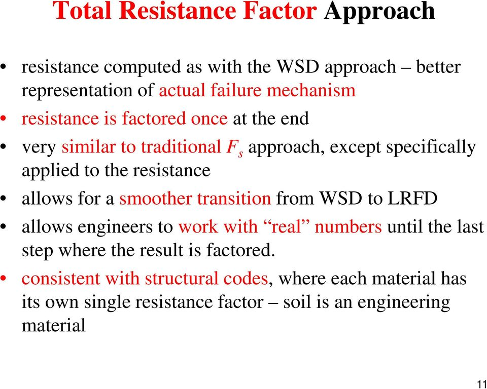 allows for a smoother transition from WSD to LRFD allows engineers to work with real numbers until the last step where the result