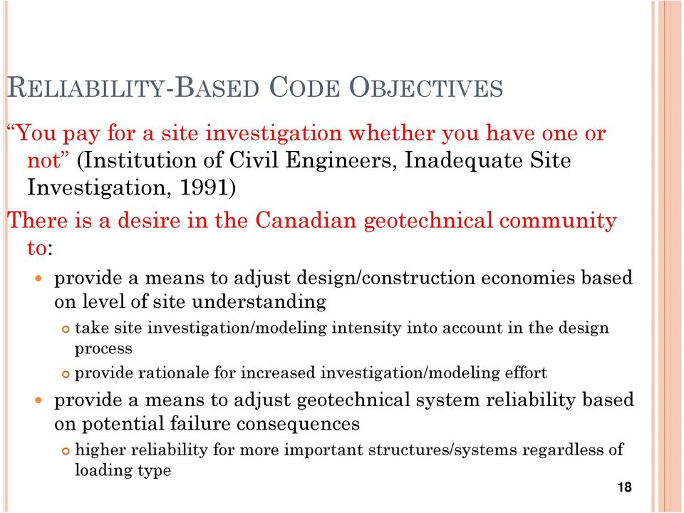 take site investigation/modeling intensity into account in the design process provide rationale for increased investigation/modeling effort provide a means to