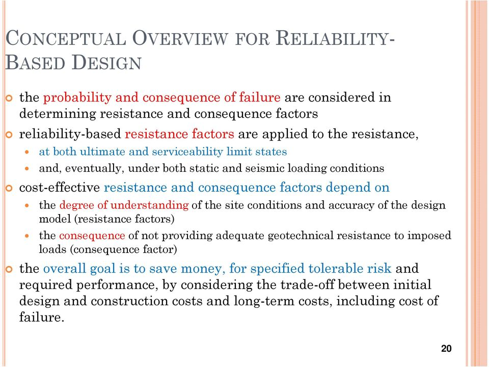 on the degree of understandingof the site conditions and accuracy of the design model (resistance factors) the consequenceof not providing adequate geotechnical resistance to imposed loads