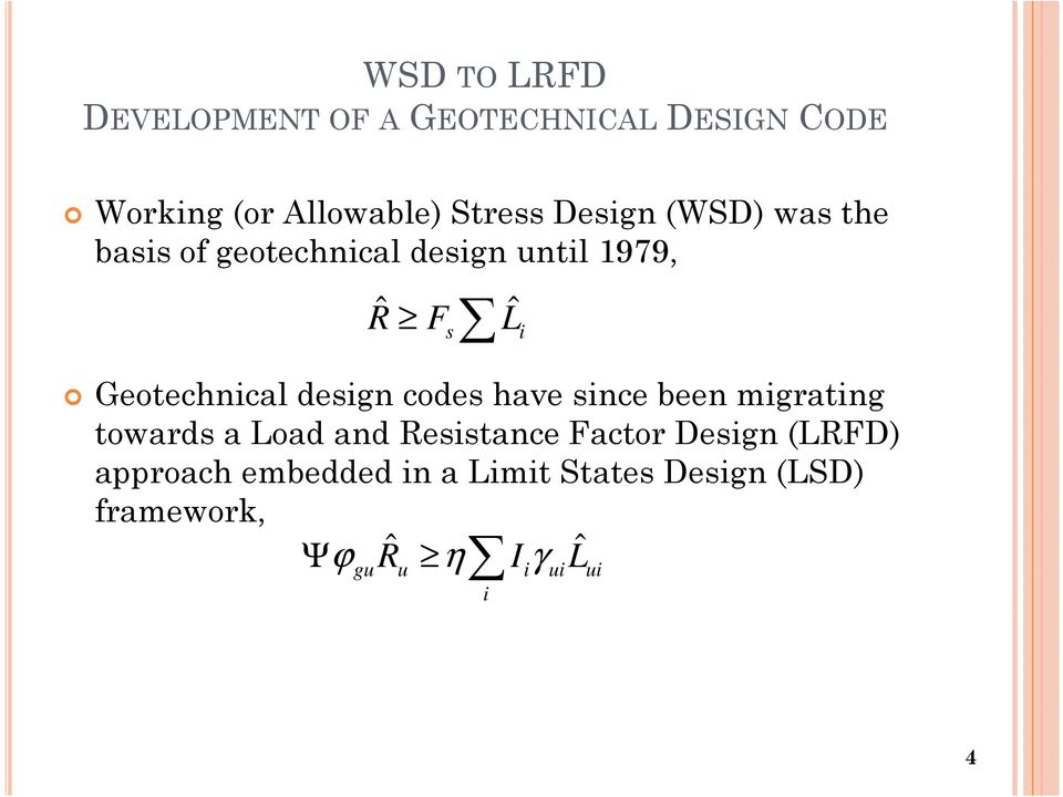 design codes have since been migrating towards a Load and Resistance Factor Design