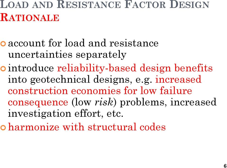 geotechnical designs, e.g. increased construction economies for low failure