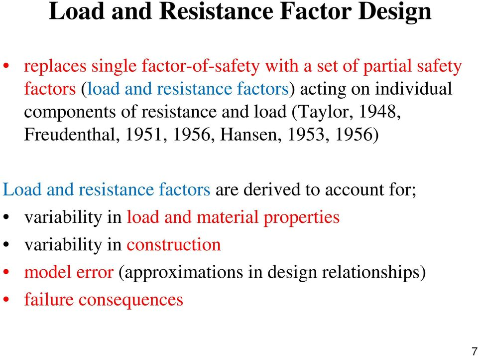 1956, Hansen, 1953, 1956) Load and resistance factors are derived to account for; variability in load and