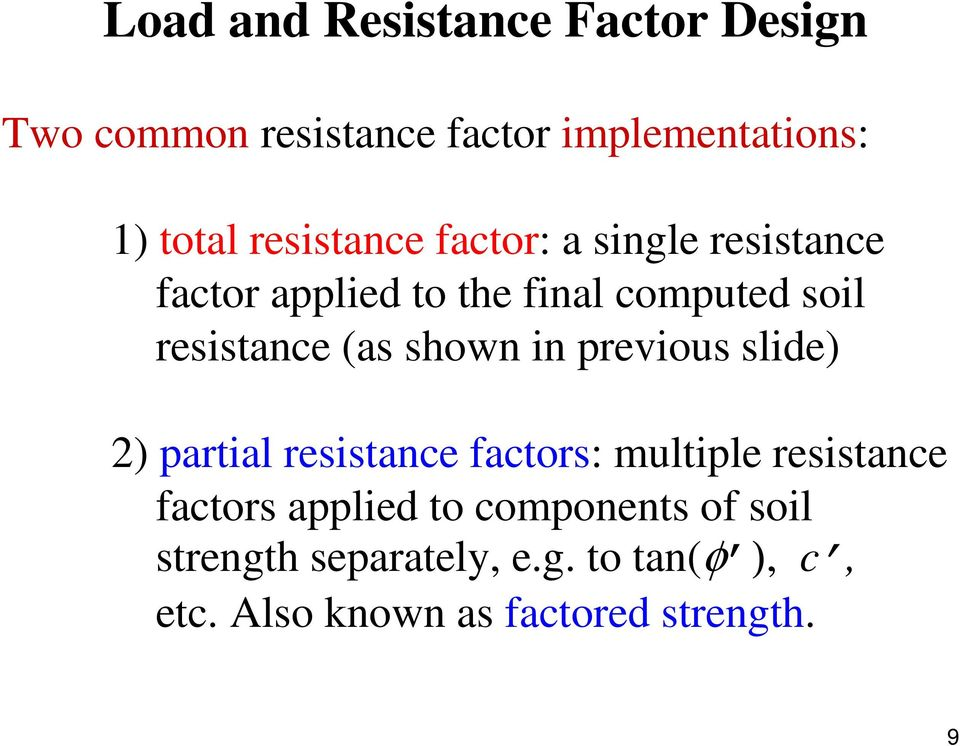 (as shown in previous slide) 2) partial resistance factors: multiple resistance factors