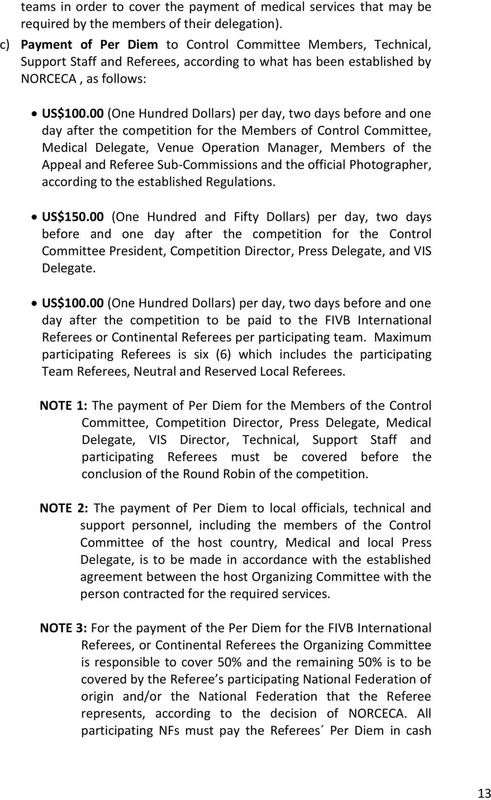 00 (One Hundred Dollars) per day, two days before and one day after the competition for the Members of Control Committee, Medical Delegate, Venue Operation Manager, Members of the Appeal and Referee