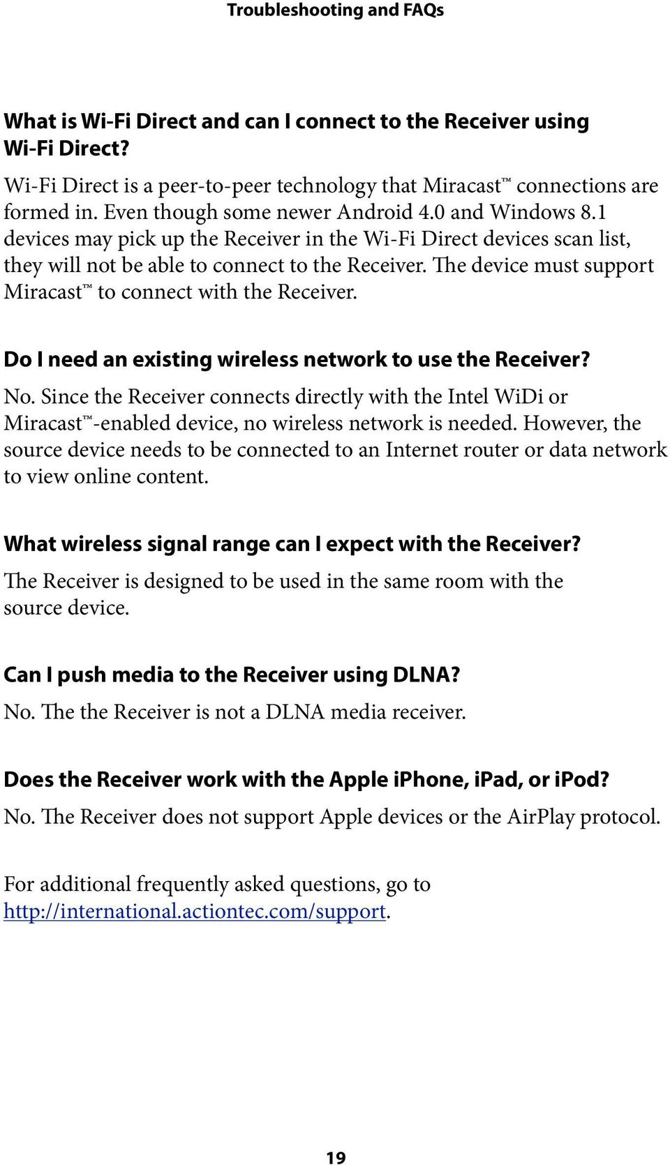 The device must support Miracast to connect with the Receiver. Do I need an existing wireless network to use the Receiver? No.