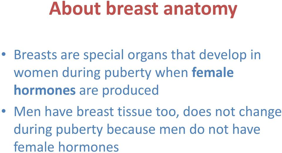 are produced Men have breast tissue too, does not