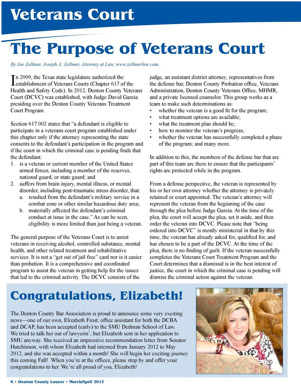 In 2012, Denton County Veterans Court (DCVC) was established, with Judge David Garcia presiding over the Denton County Veterans Treatment Court Program. Section 617.