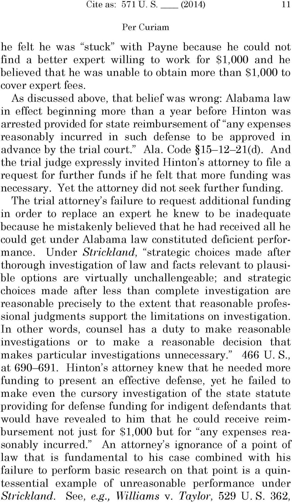 As discussed above, that belief was wrong: Alabama law in effect beginning more than a year before Hinton was arrested provided for state reimbursement of any expenses reasonably incurred in such