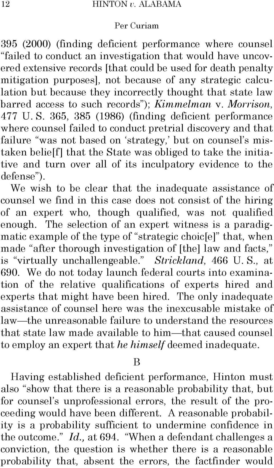 purposes], not because of any strategic calculation but because they incorrectly thought that state law barred access to such records ); Kimmelman v. Morrison, 477 U. S.