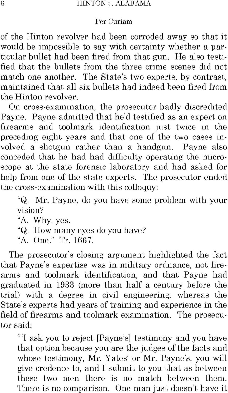 The State s two experts, by contrast, maintained that all six bullets had indeed been fired from the Hinton revolver. On cross-examination, the prosecutor badly discredited Payne.