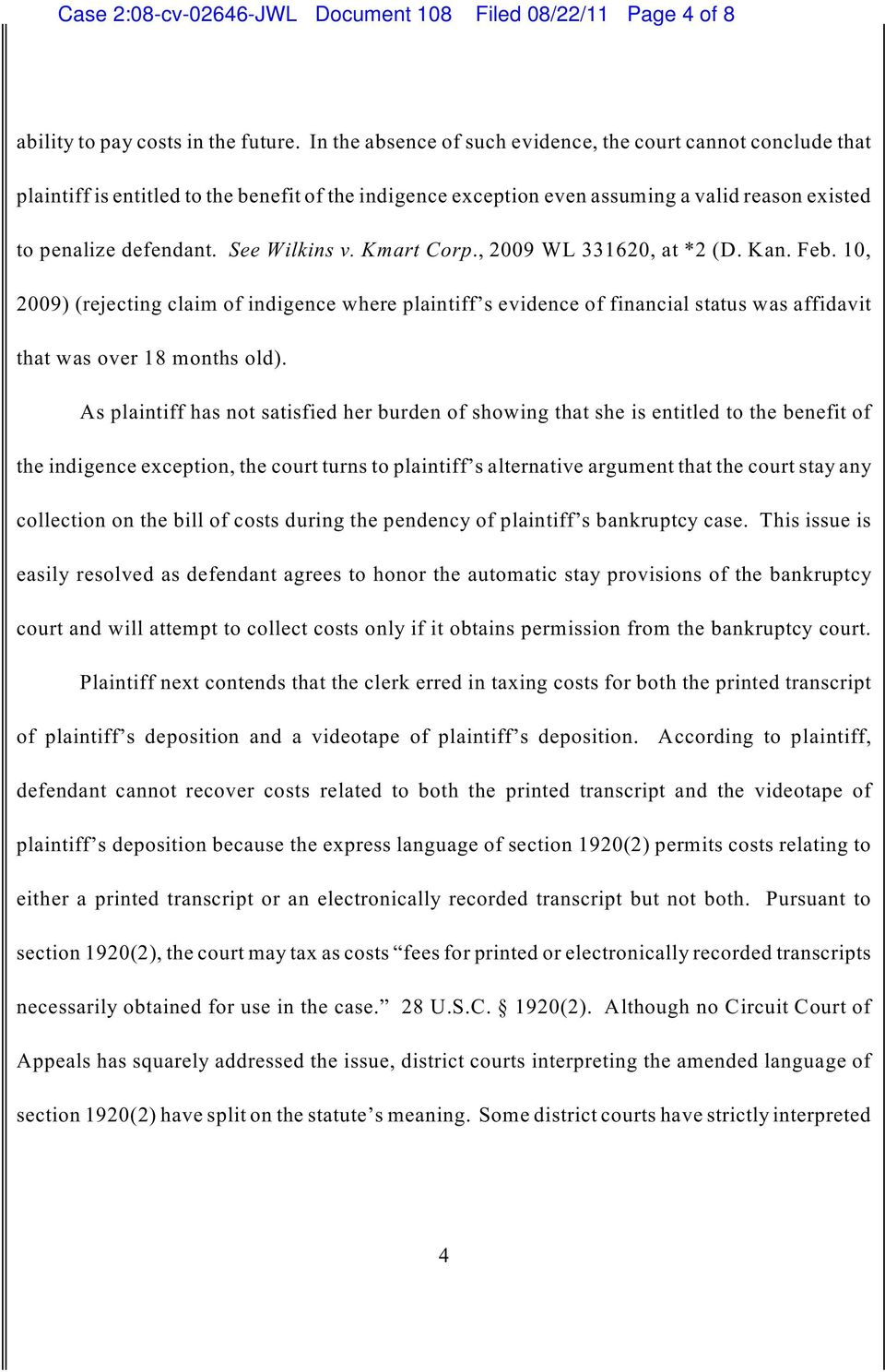 See Wilkins v. Kmart Corp., 2009 WL 331620, at *2 (D. Kan. Feb. 10, 2009) (rejecting claim of indigence where plaintiff s evidence of financial status was affidavit that was over 18 months old).