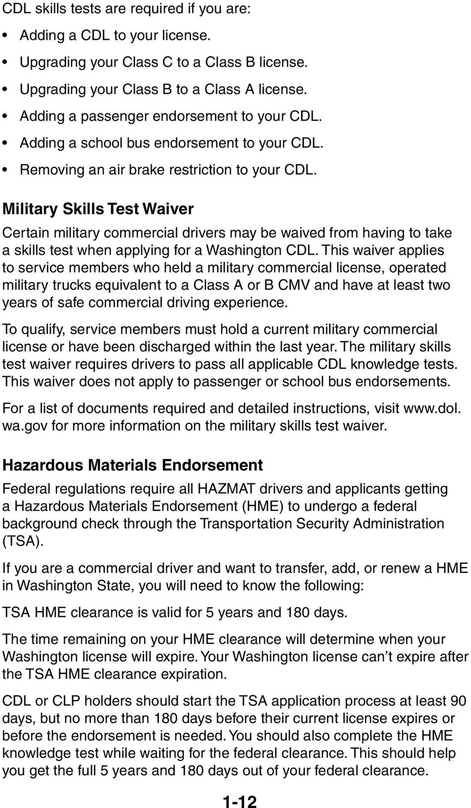 Military Skills Test Waiver Certain military commercial drivers may be waived from having to take a skills test when applying for a Washington CDL.