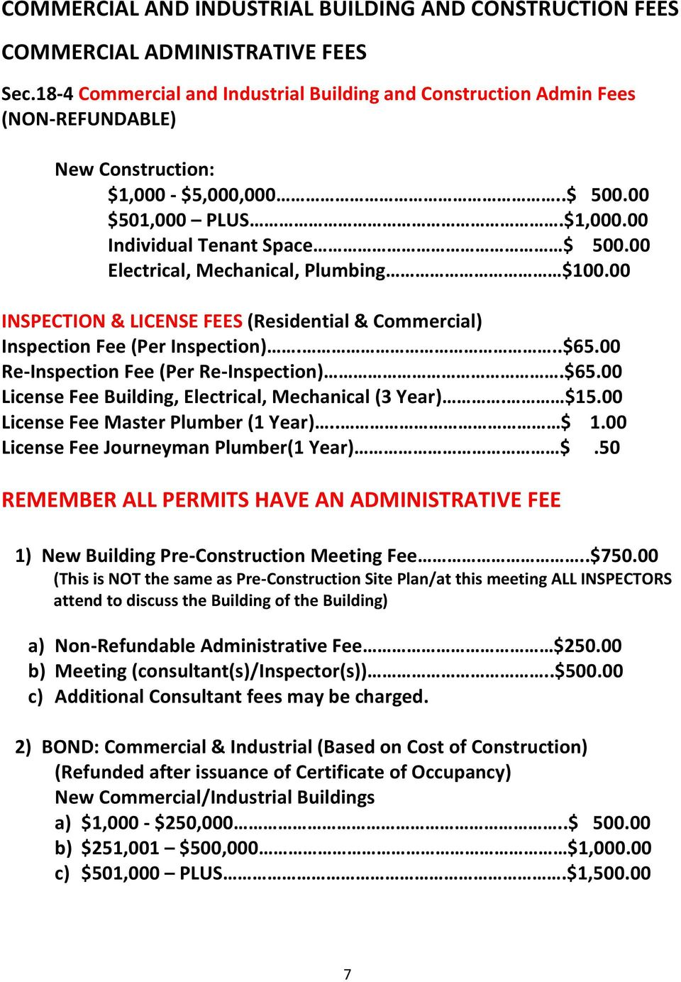 00 Electrical, Mechanical, Plumbing $100.00 INSPECTION & LICENSE FEES (Residential & Commercial) Inspection Fee (Per Inspection)...$65.00 Re-Inspection Fee (Per Re-Inspection).$65.00 License Fee Building, Electrical, Mechanical (3 Year).