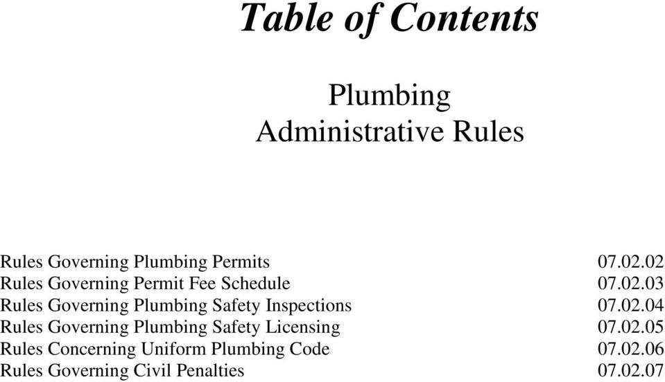 02.04 Rules Governing Plumbing Safety Licensing 07.02.05 Rules Concerning Uniform Plumbing Code 07.