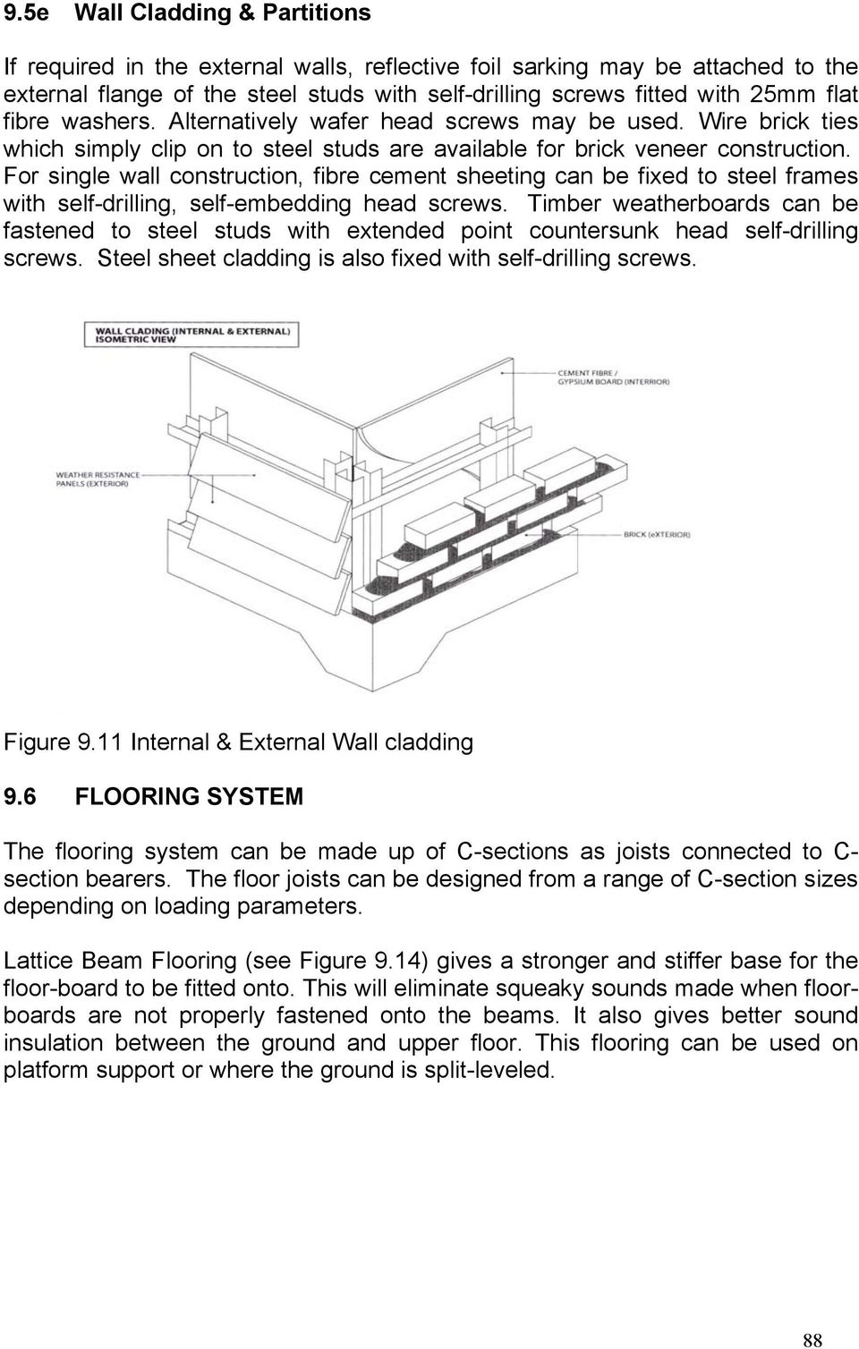 For single wall construction, fibre cement sheeting can be fixed to steel frames with self-drilling, self-embedding head screws.