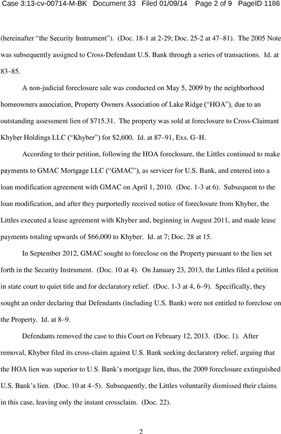 A non-judicial foreclosure sale was conducted on May 5, 2009 by the neighborhood homeowners association, Property Owners Association of Lake Ridge ( HOA ), due to an outstanding assessment lien of