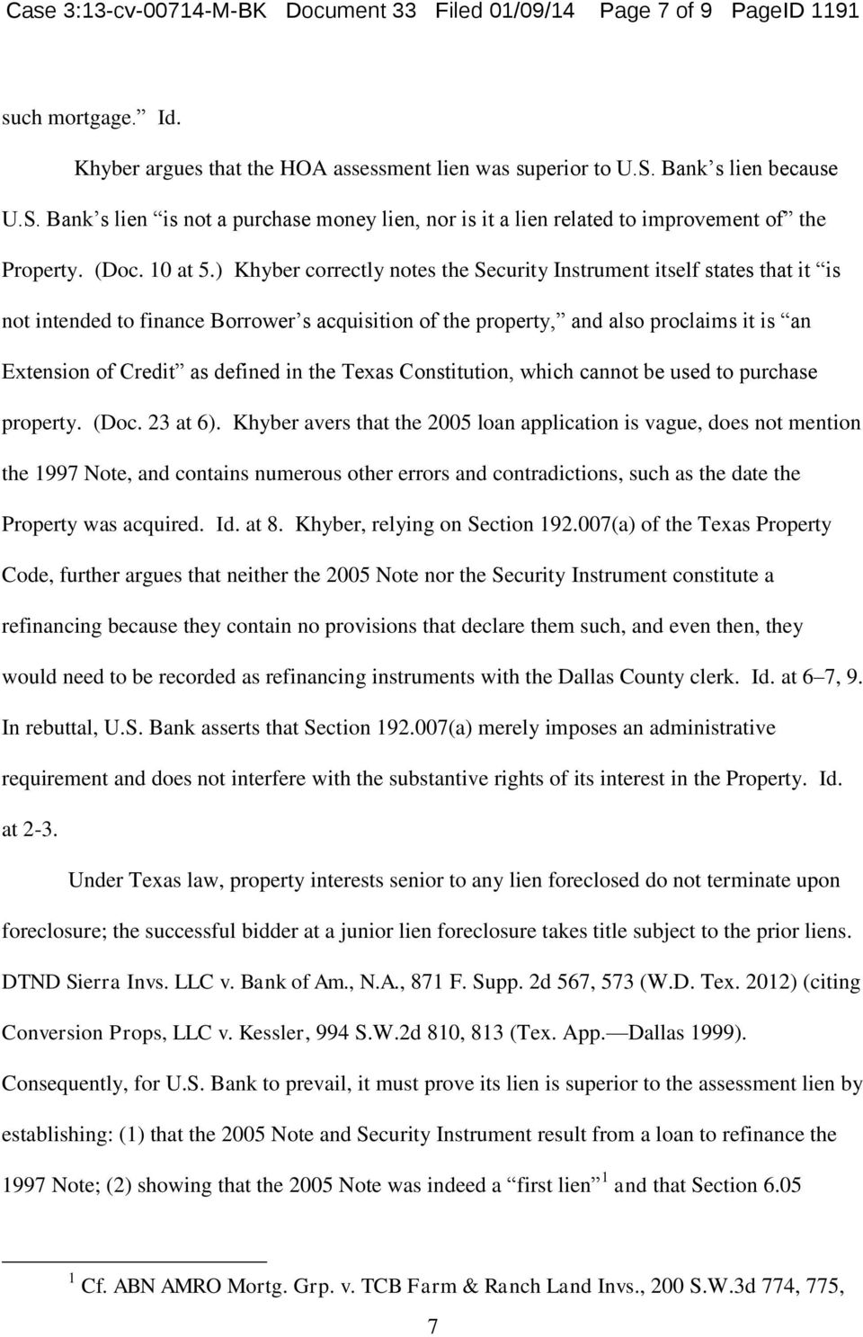 ) Khyber correctly notes the Security Instrument itself states that it is not intended to finance Borrower s acquisition of the property, and also proclaims it is an Extension of Credit as defined in