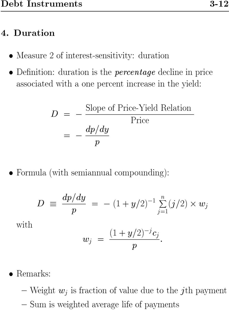 associated with a one percent increase in the yield: D =, Slope of Price-Yield Relation =, dp=dy p Price Formula