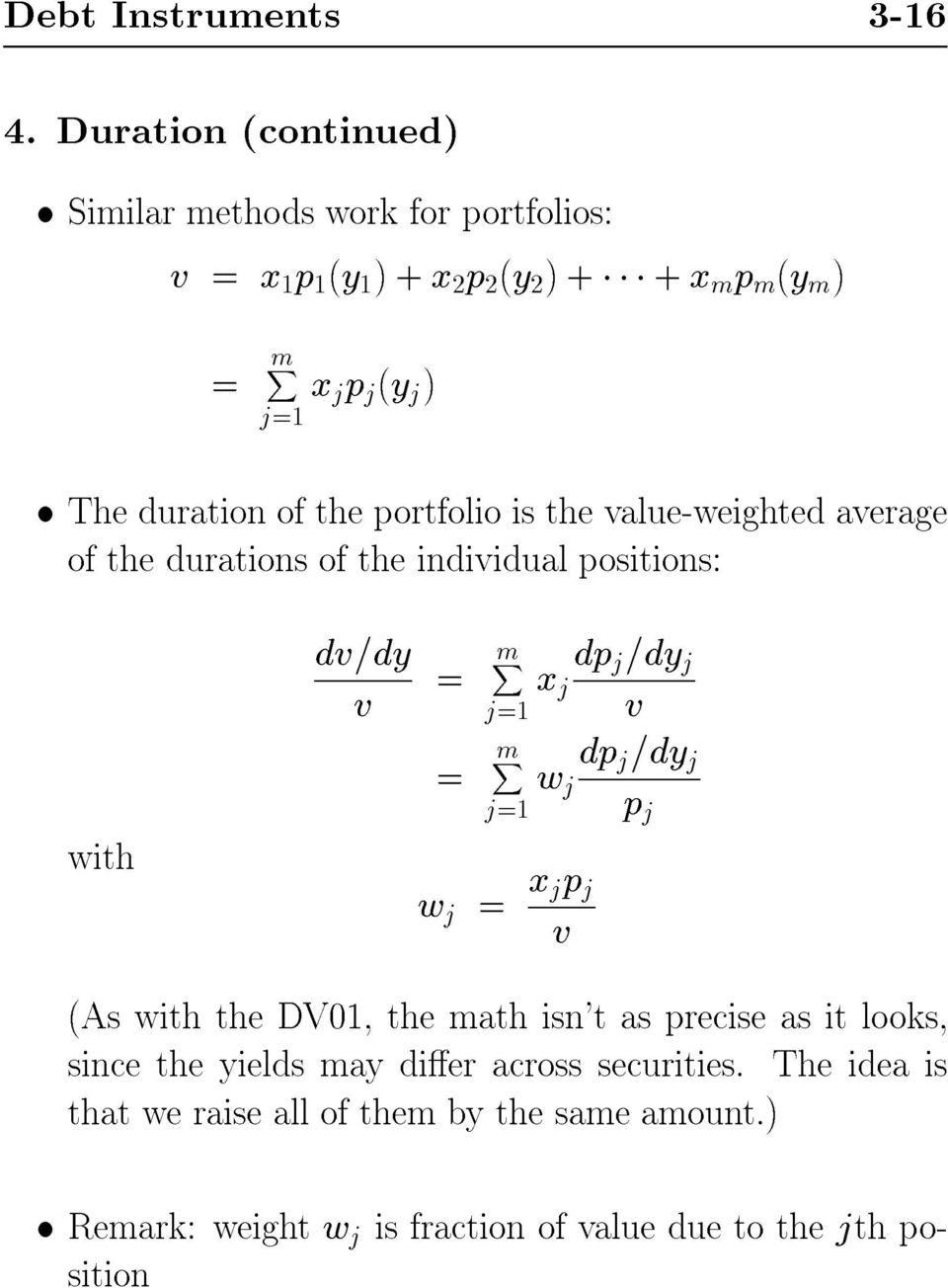 duration of the portfolio is the value-weighted average of the durations of the individual positions: dv=dy v = = mx mx j=1 j=1 x j dp j =dy j