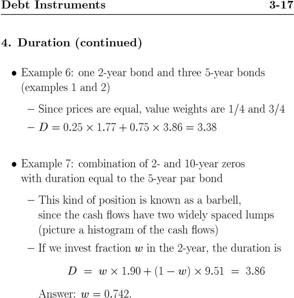 1/4 and 3/4 { D =0:25 1:77+0:75 3:86 = 3:38 Example 7: combination of 2- and 10-year zeros with duration equal to the 5-year par bond