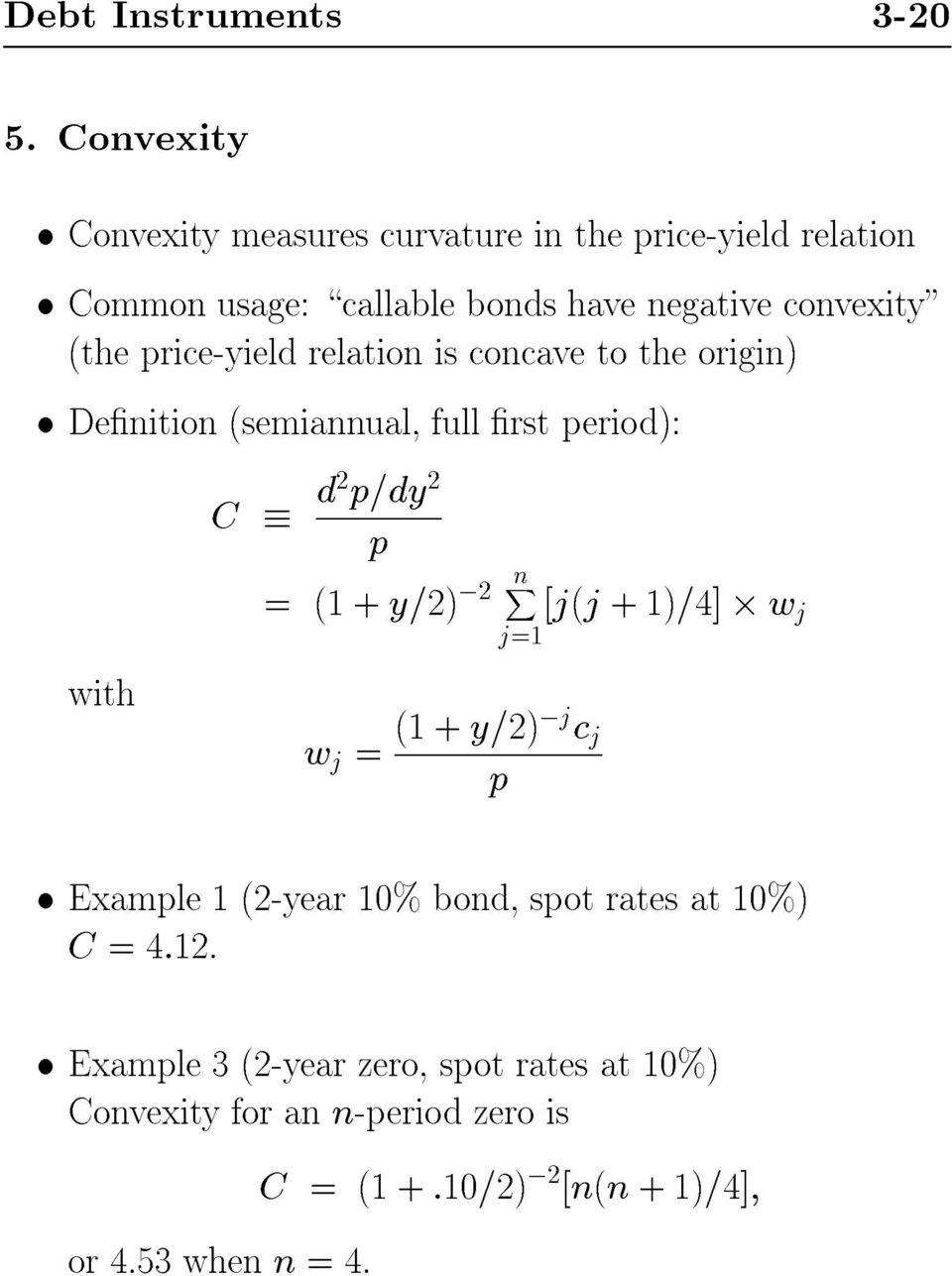 (the price-yield relation is concave to the origin) Denition (semiannual, full rst period): C d2 p=dy 2 p X = (1 + y=2),2 n