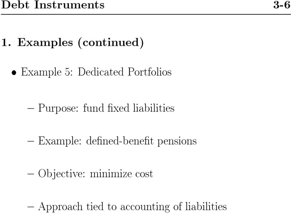 { Purpose: fund xed liabilities { Example: