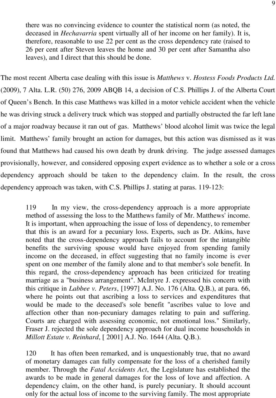 should be done. The most recent Alberta case dealing with this issue is Matthews v. Hostess Foods Products Ltd. (2009), 7 Alta. L.R. (50) 276, 2009 ABQB 14, a decision of C.S. Phillips J.