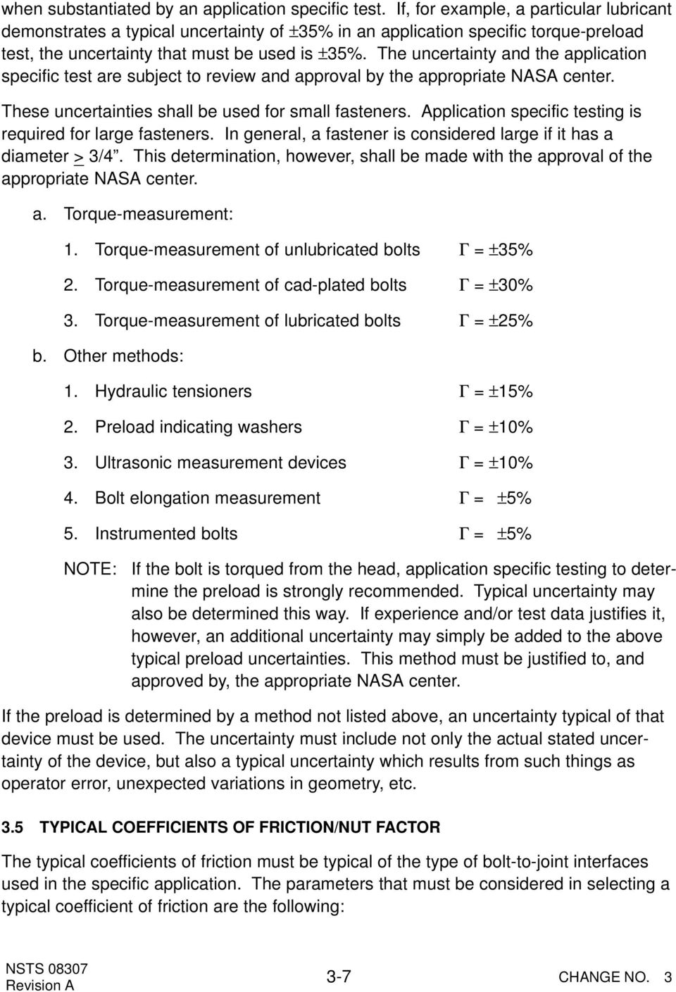 The uncertainty and the application specific test are subject to review and approval by the appropriate NASA center. These uncertainties shall be used for small fasteners.